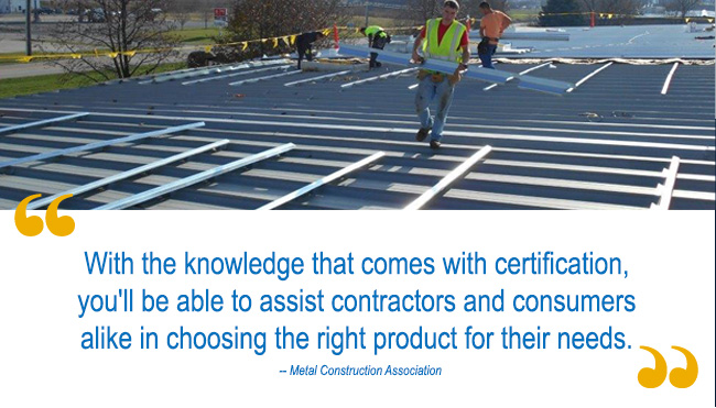 With the knowledge that comes with certification, you'll be able to assist contractors and consmers alike in choosing the right product for their needs