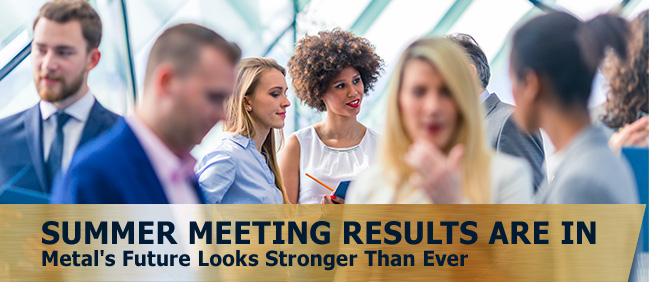 Summer Meeting Results Are In - Metal's Future Looks Stronger Than Ever