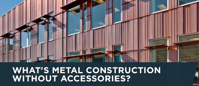 What's Metal Construction Without Accessories