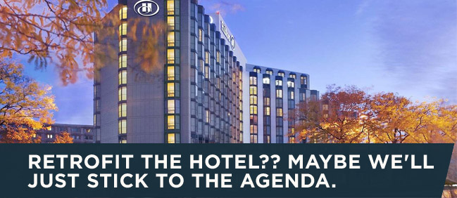 Retrofit The Hotel? Maybe We'll Just Stick To The Agenda