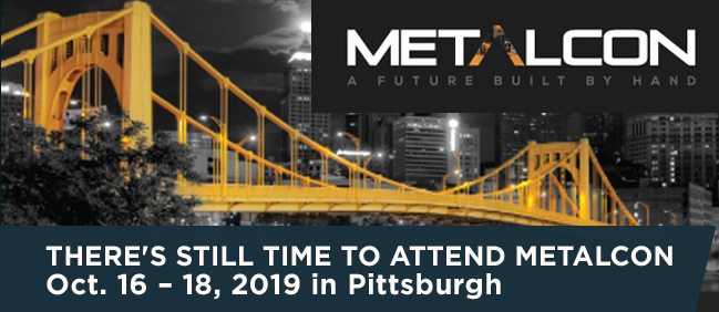 METALCON - There's still time to attend METALCON - Oct. 16 - 18, 2019 in Pittsburgh